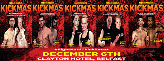 KICKmas ight-card for Belfast 6th Dec at the Clayton Hotel Belfast