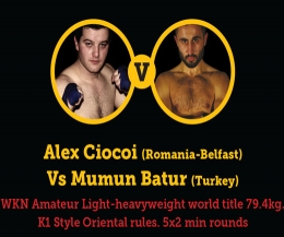 WKN Amateur Light-heavyweight world title K1 Sytle Oriental rules. 5x2 min rounds. Alex Ciocoi (Romania-Belfast) Vs Mumun Batur (Turkey)