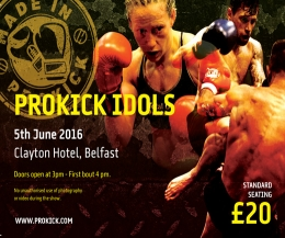ProKick Idols' set for Sunday June 05th at the Clayton hotel, Belfast - Priced £20 for standard seating and £30 for RingSide.